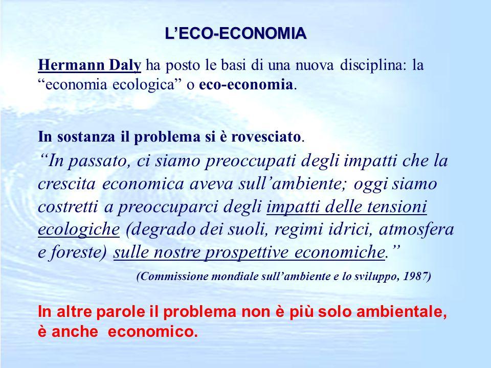 L'ECO-ECONOMIA Hermann Daly ha posto le basi di una nuova disciplina: la economia ecologica o eco-economia.