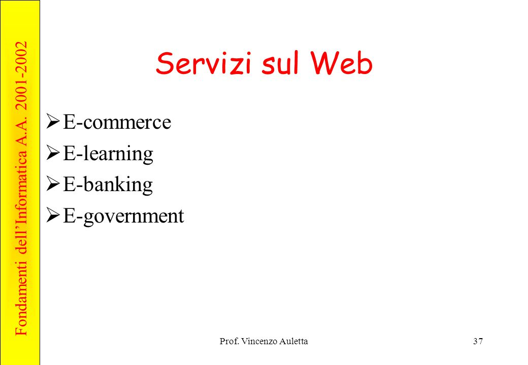 Servizi sul Web E-commerce E-learning E-banking E-government
