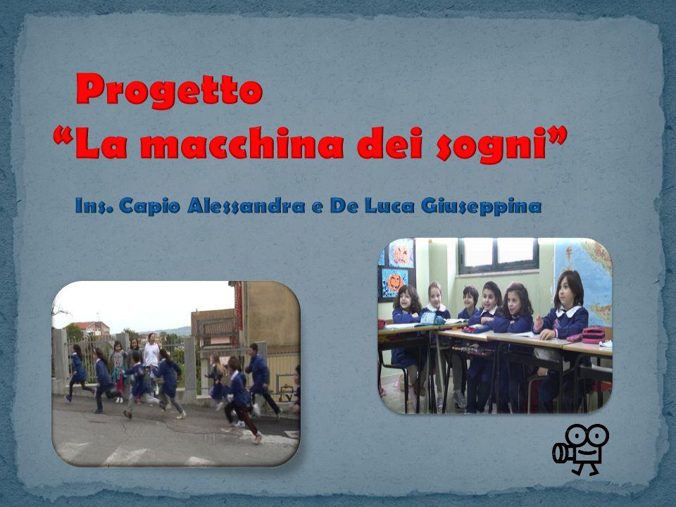Progetto La macchina dei sogni Ins. Capio Alessandra e De Luca Giuseppina