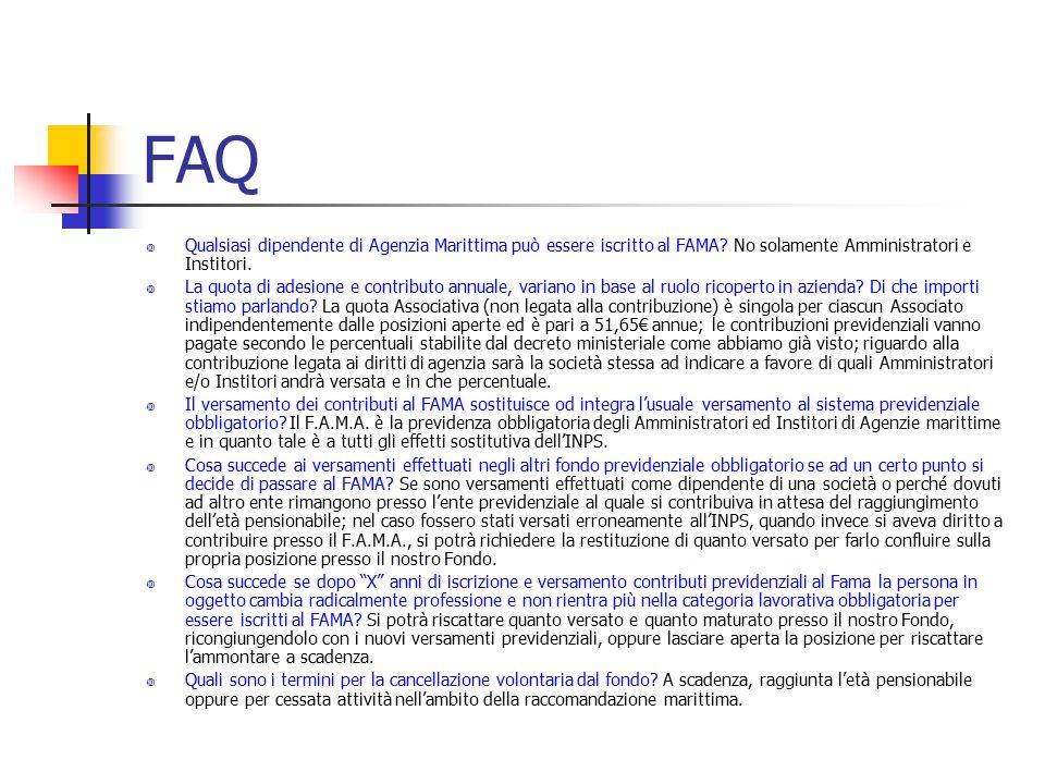 FAQ Qualsiasi dipendente di Agenzia Marittima può essere iscritto al FAMA No solamente Amministratori e Institori.