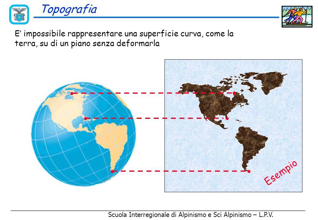 Topografia E' impossibile rappresentare una superficie curva, come la terra, su di un piano senza deformarla……
