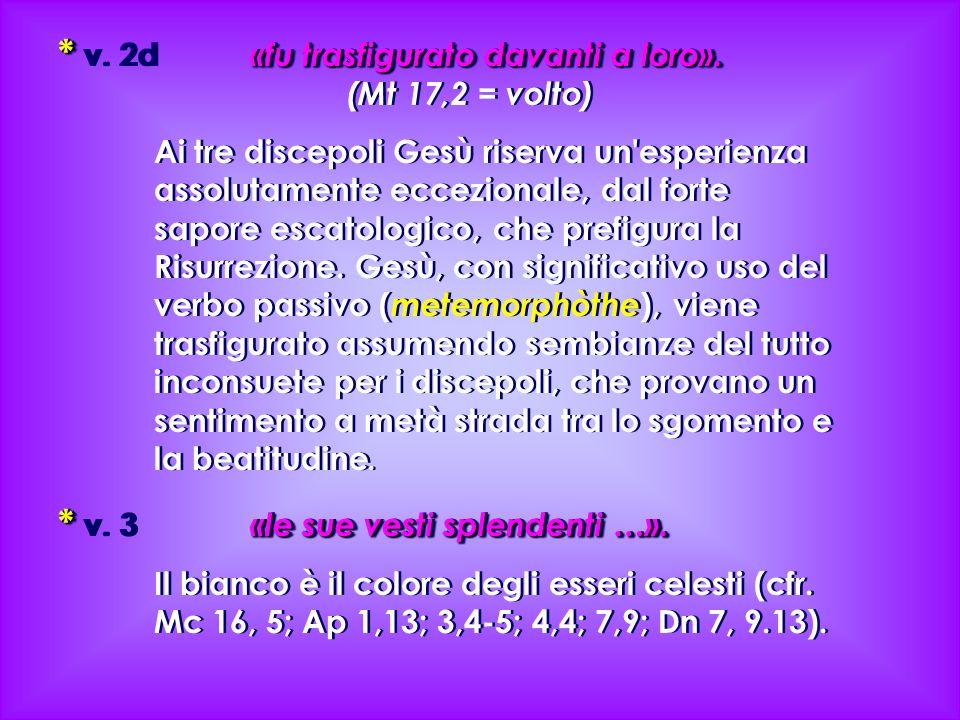 * v. 2d «fu trasfigurato davanti a loro». (Mt 17,2 = volto)