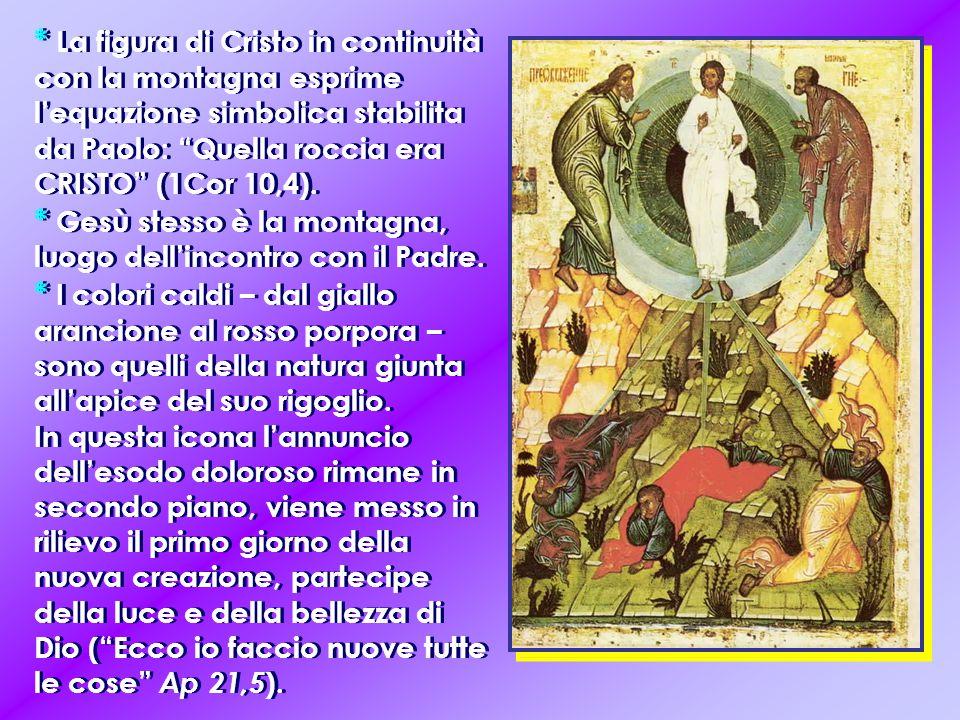 * La figura di Cristo in continuità con la montagna esprime l'equazione simbolica stabilita da Paolo: Quella roccia era CRISTO (1Cor 10,4). * Gesù stesso è la montagna, luogo dell'incontro con il Padre.