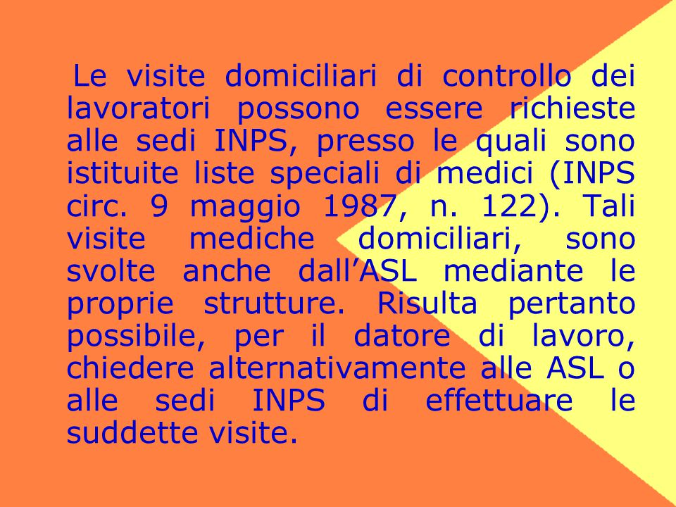 Le visite domiciliari di controllo dei lavoratori possono essere richieste alle sedi INPS, presso le quali sono istituite liste speciali di medici (INPS circ.