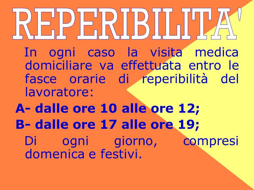REPERIBILITA In ogni caso la visita medica domiciliare va effettuata entro le fasce orarie di reperibilità del lavoratore: