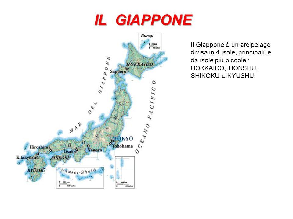 IL GIAPPONE Il Giappone è un arcipelago divisa in 4 isole, principali, e da isole più piccole : HOKKAIDO, HONSHU, SHIKOKU e KYUSHU.