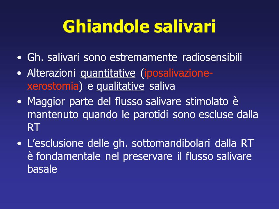 Ghiandole salivari Gh. salivari sono estremamente radiosensibili