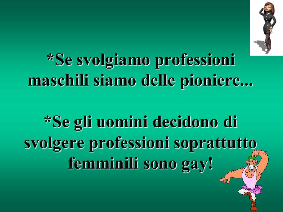 Se svolgiamo professioni maschili siamo delle pioniere