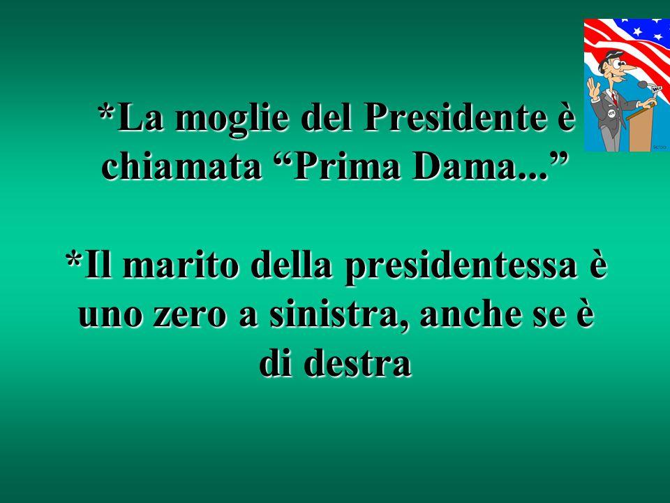 La moglie del Presidente è chiamata Prima Dama.