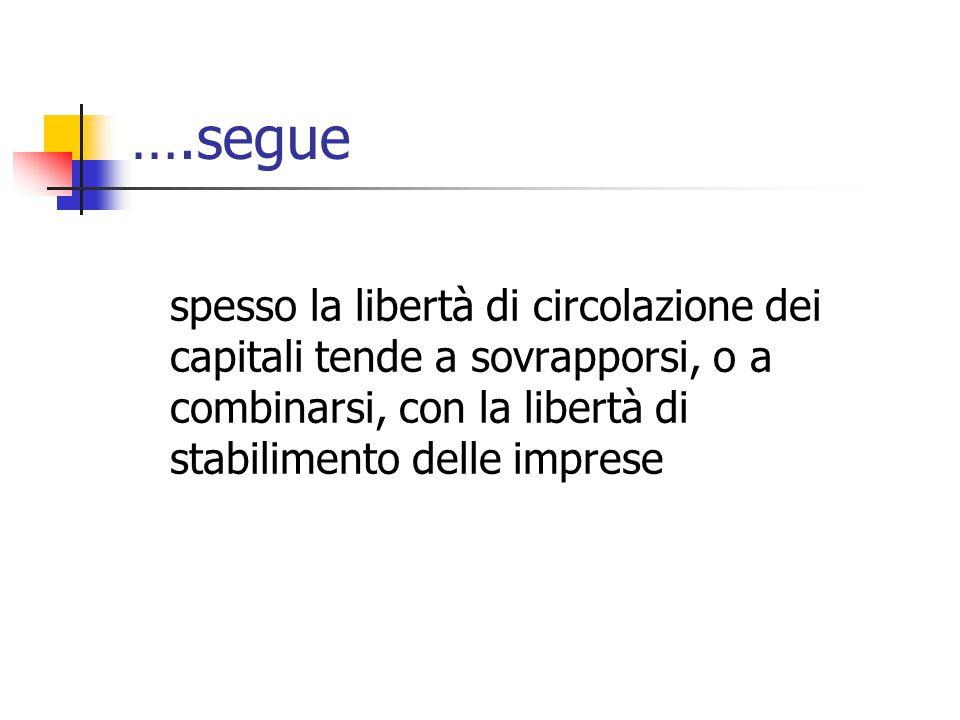 ….segue spesso la libertà di circolazione dei capitali tende a sovrapporsi, o a combinarsi, con la libertà di stabilimento delle imprese.