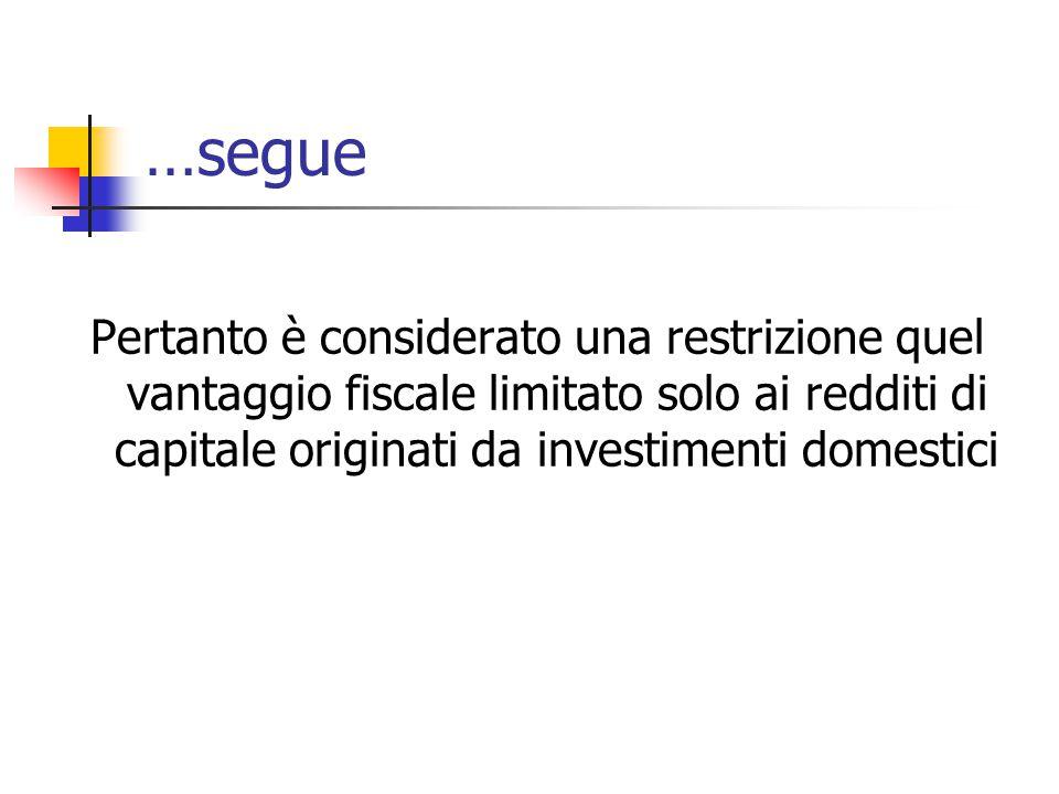 …segue Pertanto è considerato una restrizione quel vantaggio fiscale limitato solo ai redditi di capitale originati da investimenti domestici.