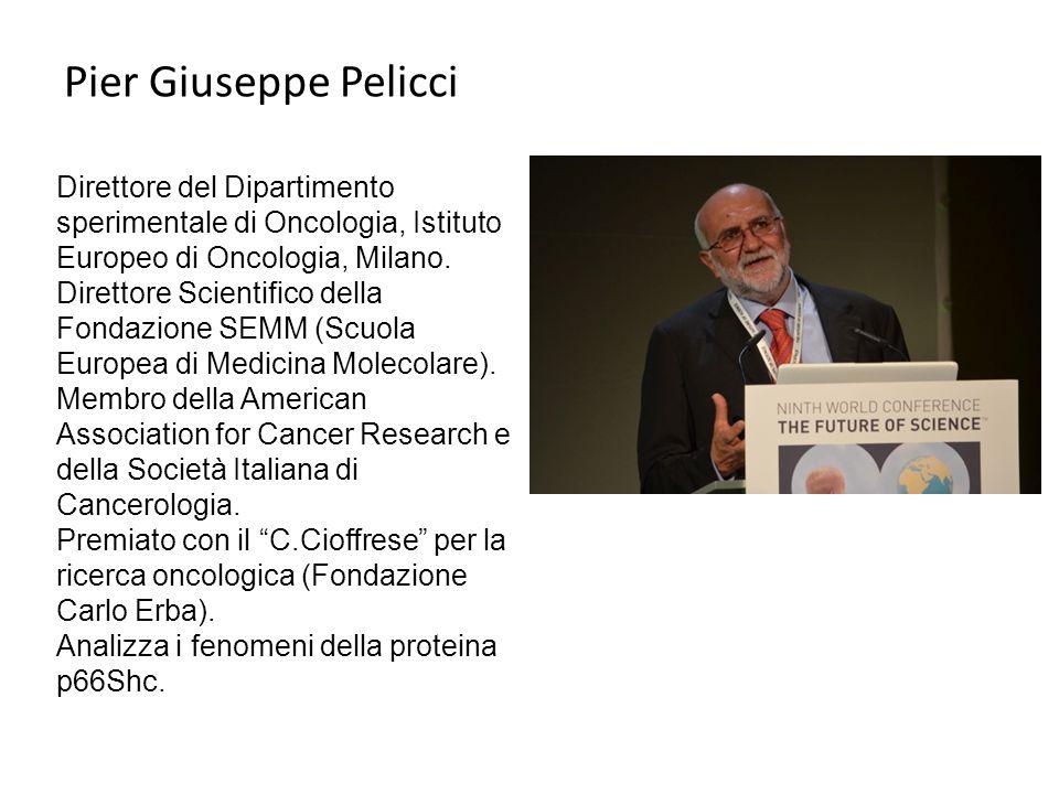 Pier Giuseppe Pelicci Direttore del Dipartimento sperimentale di Oncologia, Istituto Europeo di Oncologia, Milano.