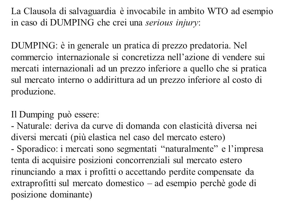 La Clausola di salvaguardia è invocabile in ambito WTO ad esempio in caso di DUMPING che crei una serious injury: