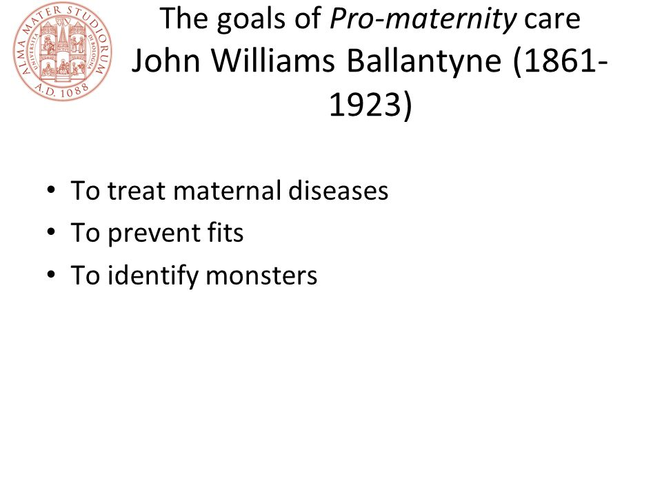The goals of Pro-maternity care John Williams Ballantyne (1861-1923)