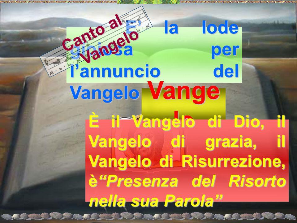 Vangelo E' la lode gioiosa per l'annuncio del Vangelo Canto al Vangelo