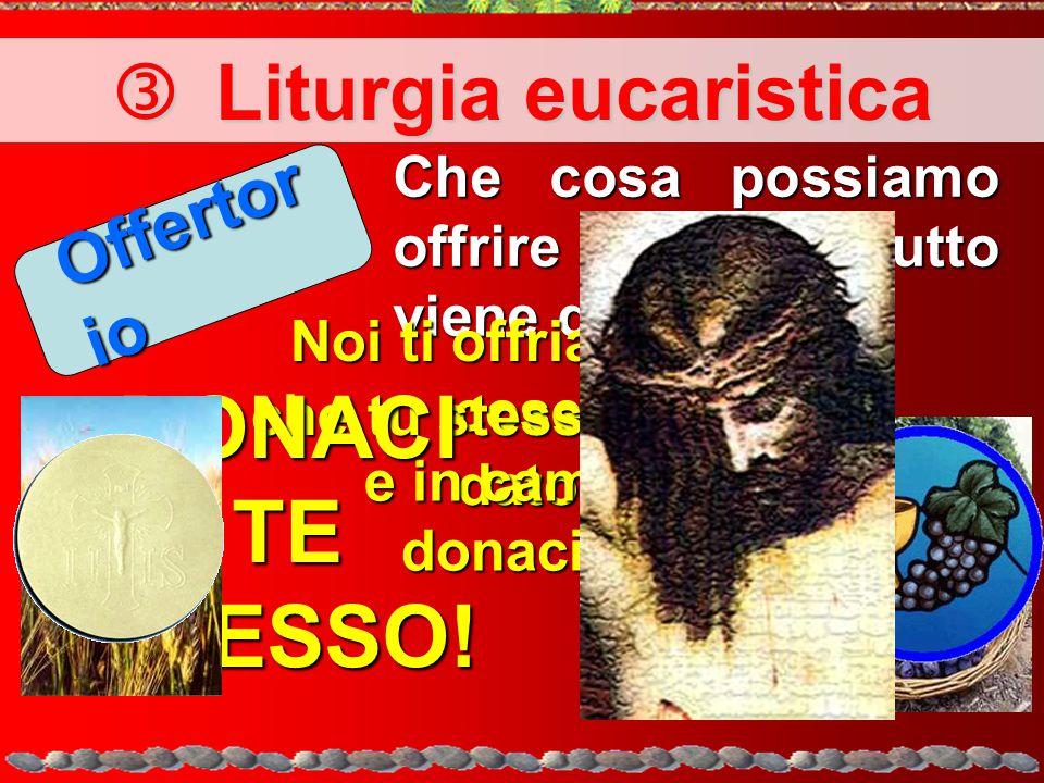  Liturgia eucaristica che tu stesso ci hai dato