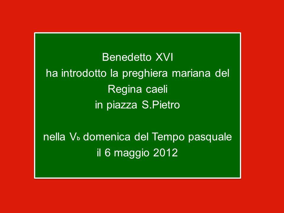 Benedetto XVI ha introdotto la preghiera mariana del Regina caeli in piazza S.Pietro nella Vb domenica del Tempo pasquale il 6 maggio 2012