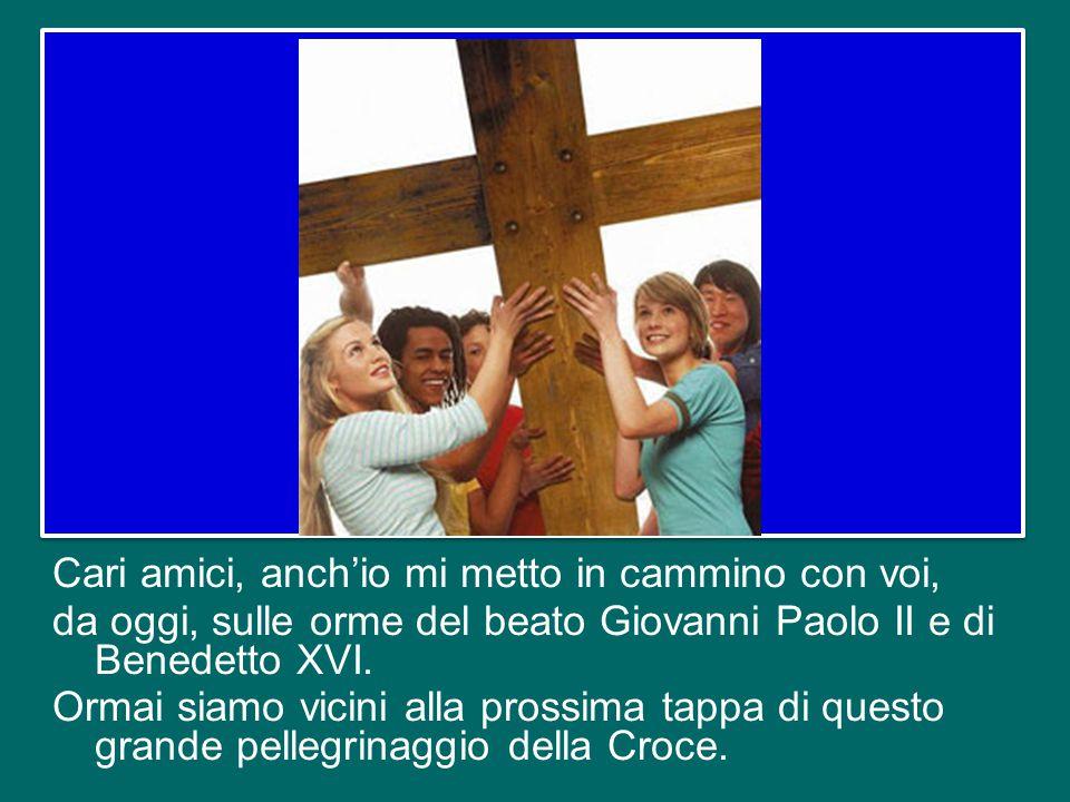 Cari amici, anch'io mi metto in cammino con voi, da oggi, sulle orme del beato Giovanni Paolo II e di Benedetto XVI.