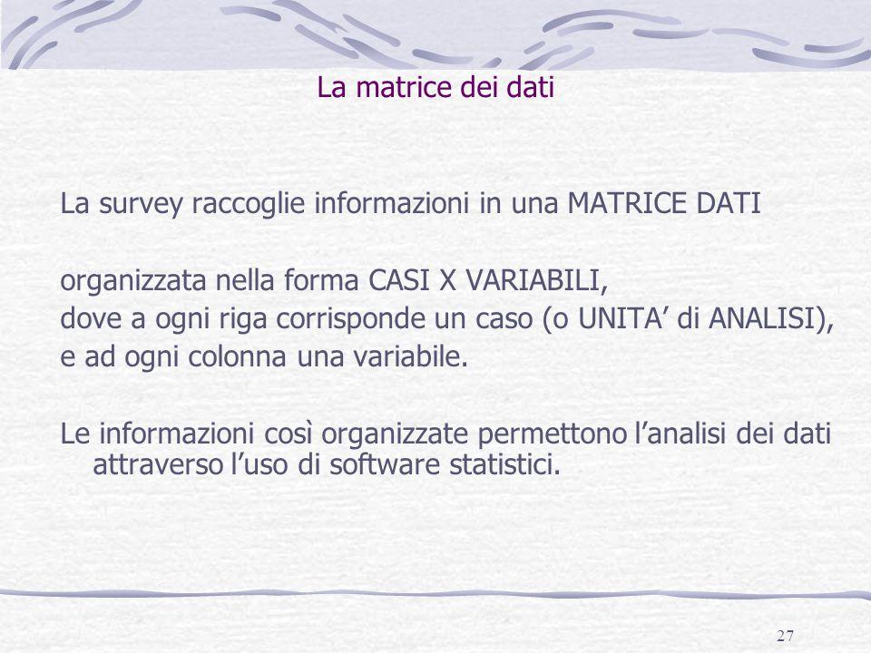 La matrice dei dati La survey raccoglie informazioni in una MATRICE DATI. organizzata nella forma CASI X VARIABILI,