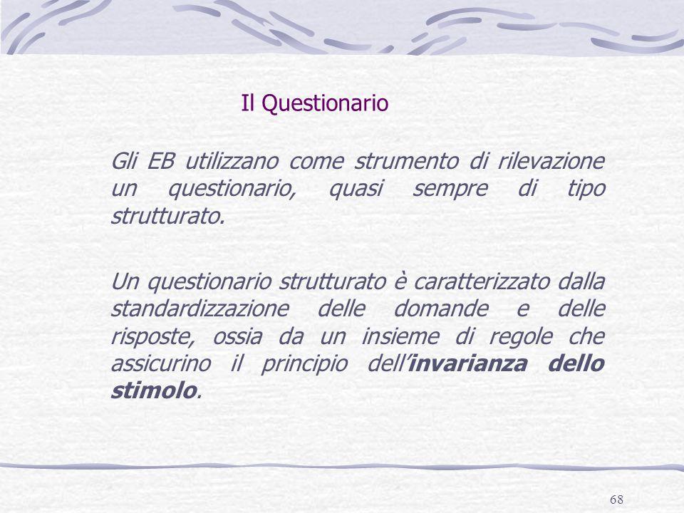 Il Questionario Gli EB utilizzano come strumento di rilevazione un questionario, quasi sempre di tipo strutturato.