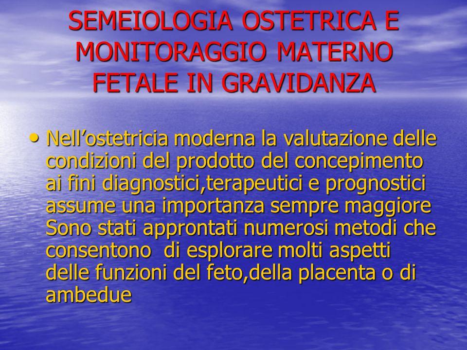 SEMEIOLOGIA OSTETRICA E MONITORAGGIO MATERNO FETALE IN GRAVIDANZA