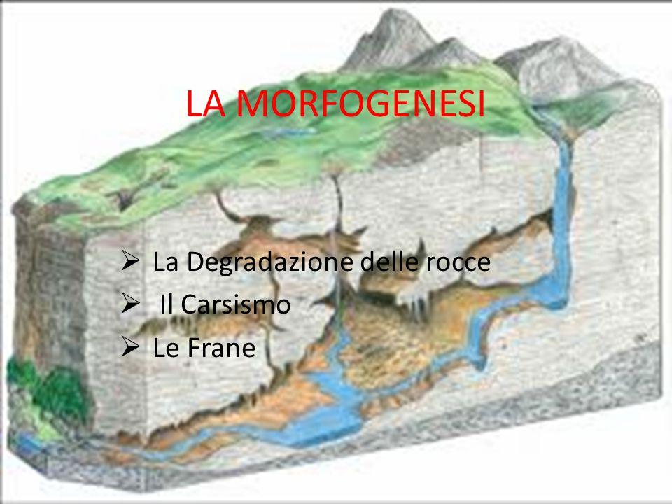 La Degradazione delle rocce Il Carsismo Le Frane
