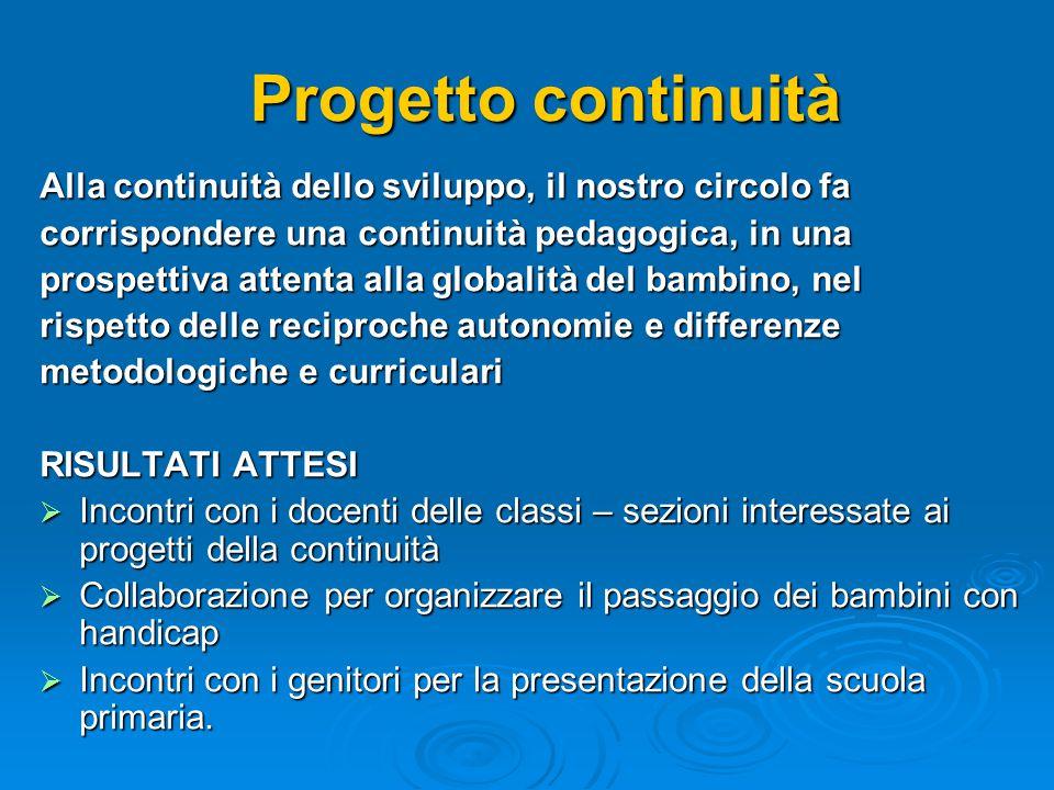Progetto continuità Alla continuità dello sviluppo, il nostro circolo fa. corrispondere una continuità pedagogica, in una.