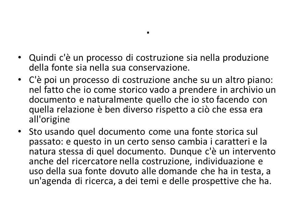. Quindi c è un processo di costruzione sia nella produzione della fonte sia nella sua conservazione.