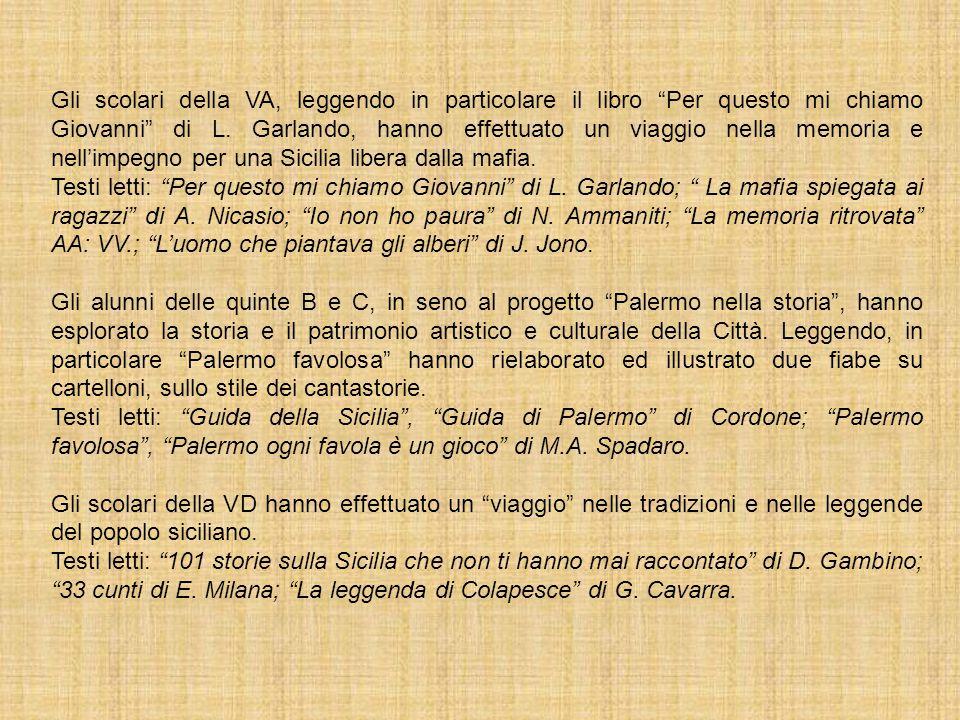 Gli scolari della VA, leggendo in particolare il libro Per questo mi chiamo Giovanni di L. Garlando, hanno effettuato un viaggio nella memoria e nell'impegno per una Sicilia libera dalla mafia.