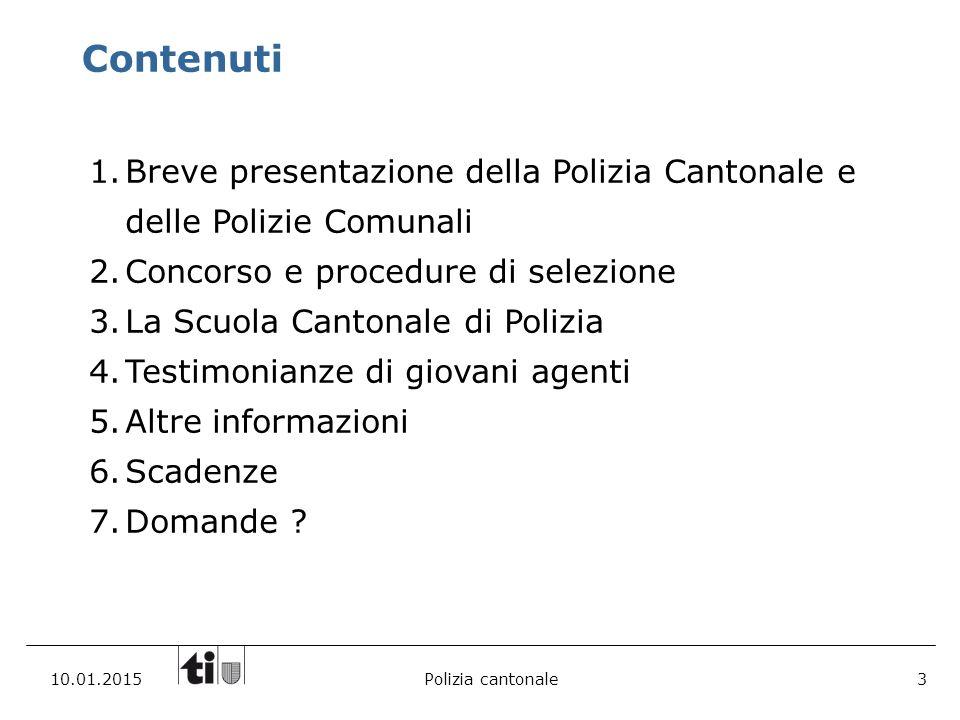 Contenuti Breve presentazione della Polizia Cantonale e delle Polizie Comunali. Concorso e procedure di selezione.