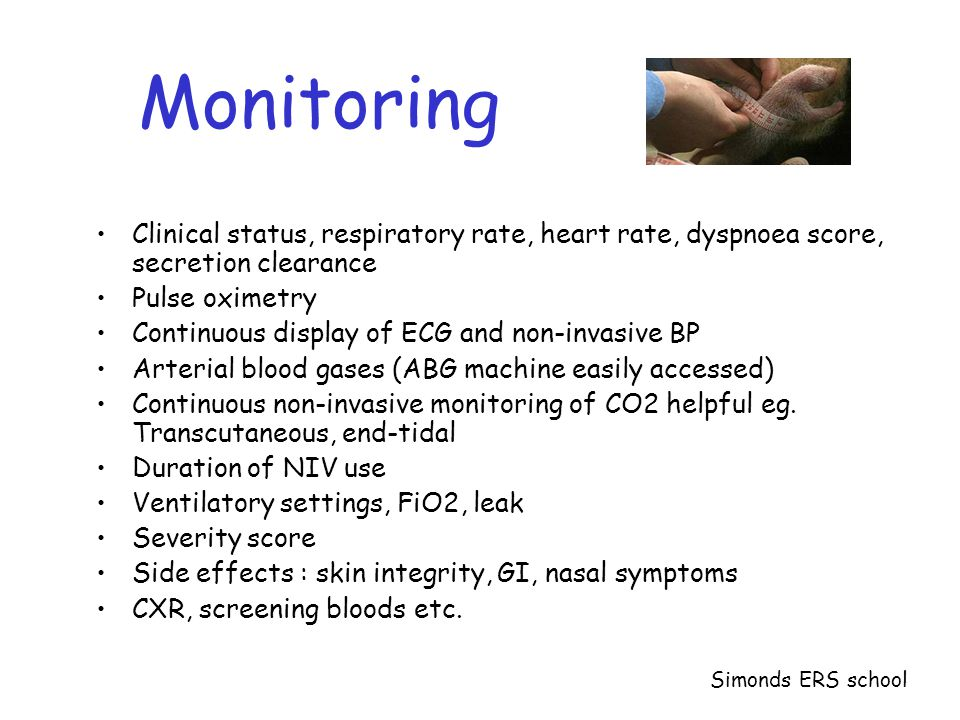 Monitoring Clinical status, respiratory rate, heart rate, dyspnoea score, secretion clearance. Pulse oximetry.