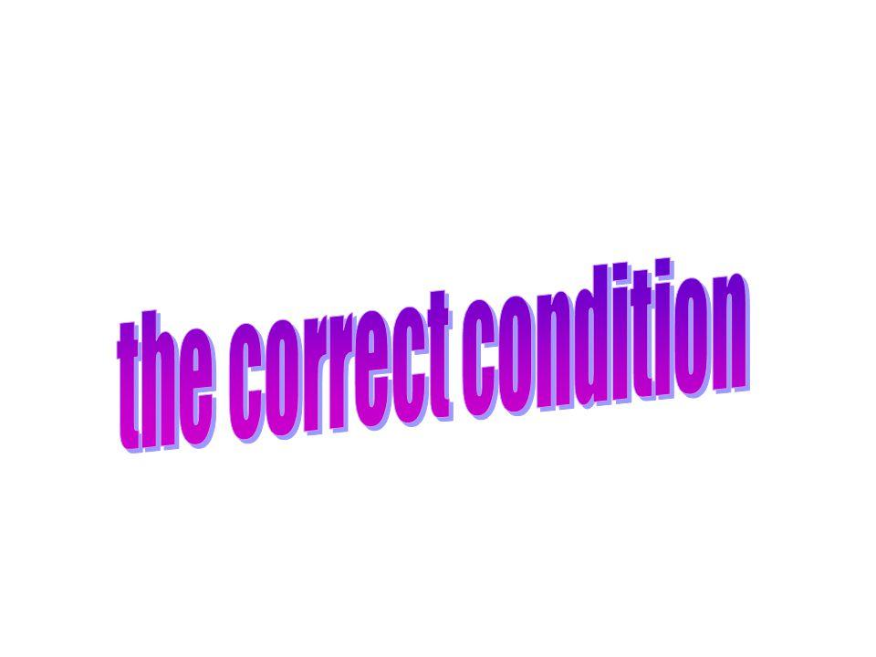 the correct condition