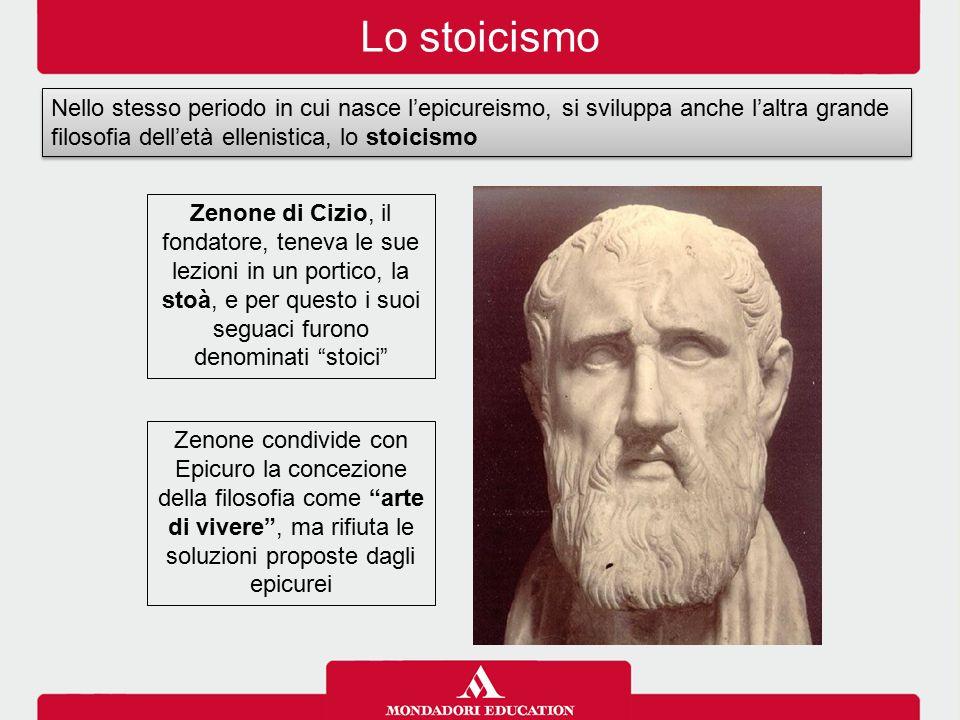 Lo stoicismo Nello stesso periodo in cui nasce l'epicureismo, si sviluppa anche l'altra grande filosofia dell'età ellenistica, lo stoicismo.