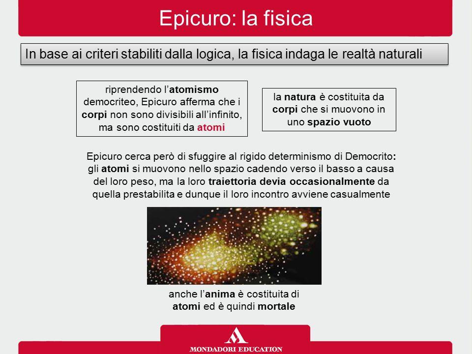 Epicuro: la fisica In base ai criteri stabiliti dalla logica, la fisica indaga le realtà naturali.