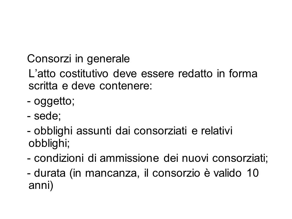 Consorzi in generale L'atto costitutivo deve essere redatto in forma scritta e deve contenere: - oggetto;