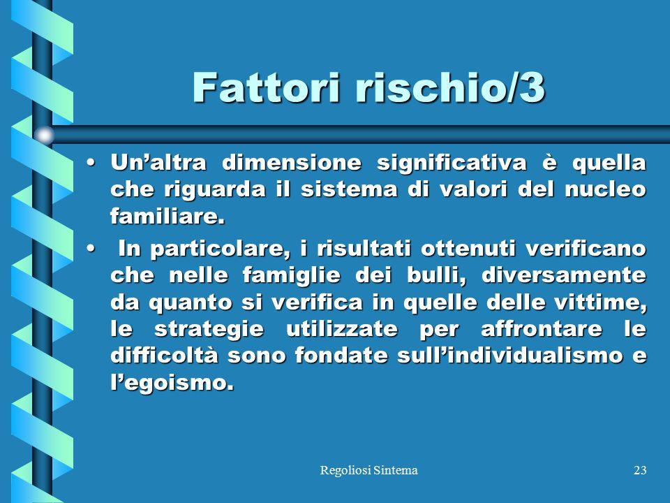 Fattori rischio/3 Un'altra dimensione significativa è quella che riguarda il sistema di valori del nucleo familiare.
