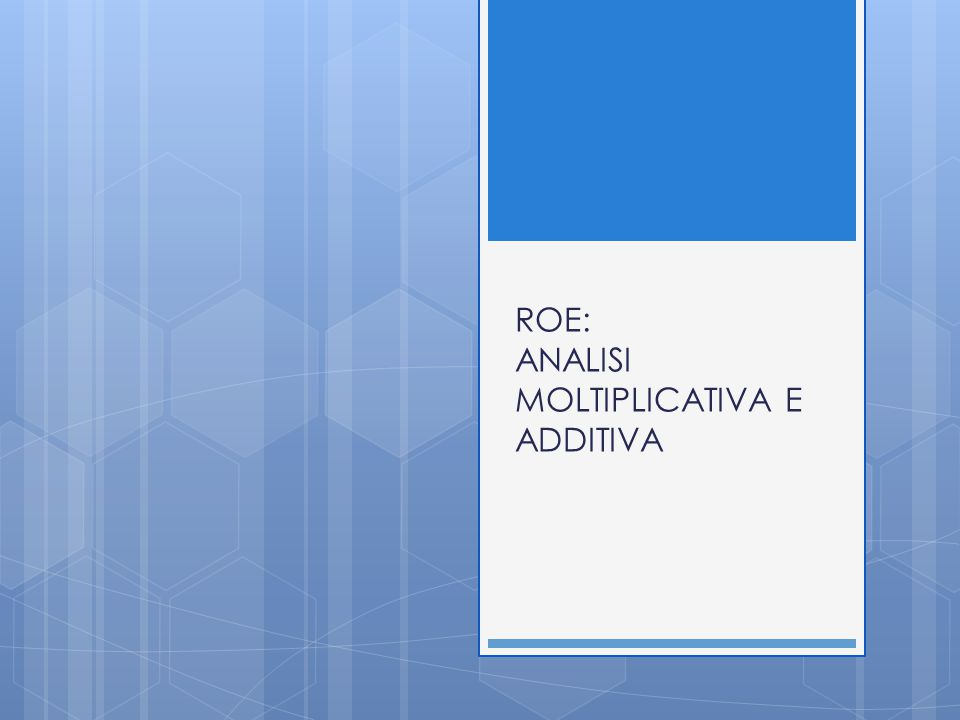 ROE: ANALISI MOLTIPLICATIVA E ADDITIVA