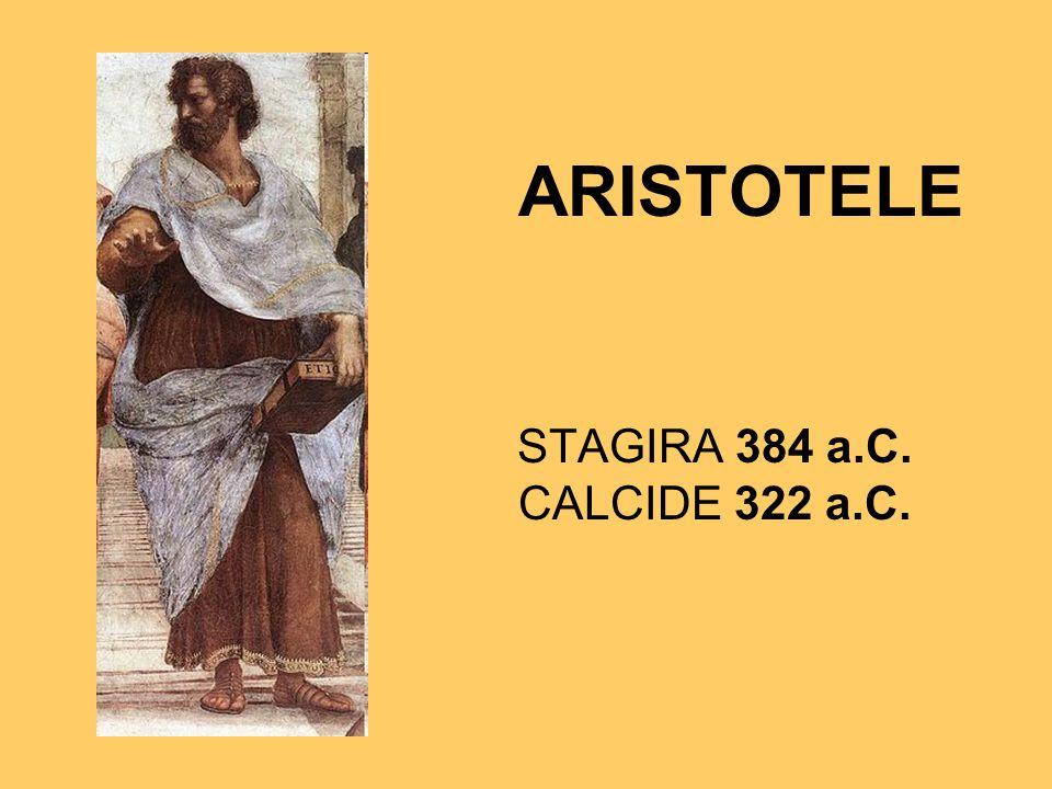 ARISTOTELE STAGIRA 384 a.C. CALCIDE 322 a.C.