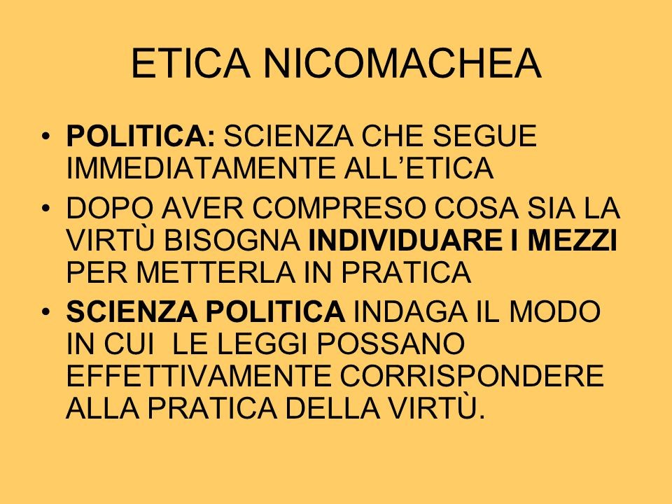 ETICA NICOMACHEA POLITICA: SCIENZA CHE SEGUE IMMEDIATAMENTE ALL'ETICA
