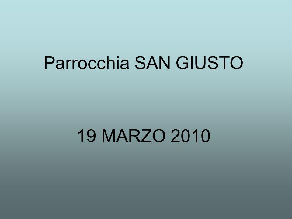 Parrocchia SAN GIUSTO 19 MARZO 2010