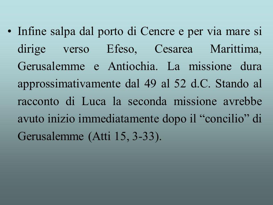 Infine salpa dal porto di Cencre e per via mare si dirige verso Efeso, Cesarea Marittima, Gerusalemme e Antiochia.