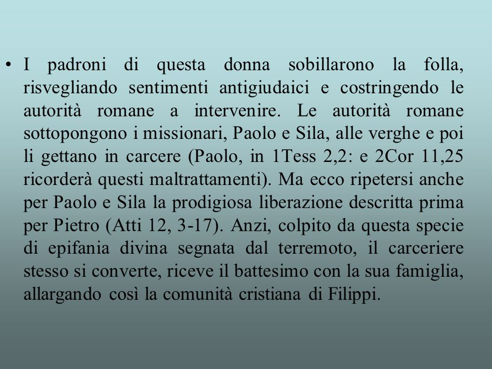 I padroni di questa donna sobillarono la folla, risvegliando sentimenti antigiudaici e costringendo le autorità romane a intervenire.
