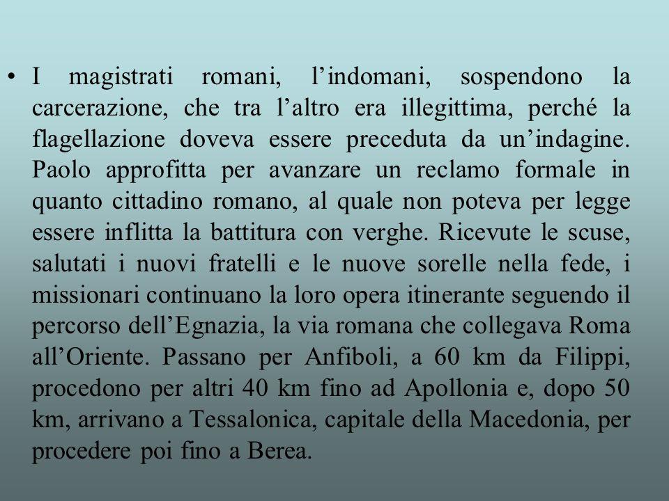 I magistrati romani, l'indomani, sospendono la carcerazione, che tra l'altro era illegittima, perché la flagellazione doveva essere preceduta da un'indagine.