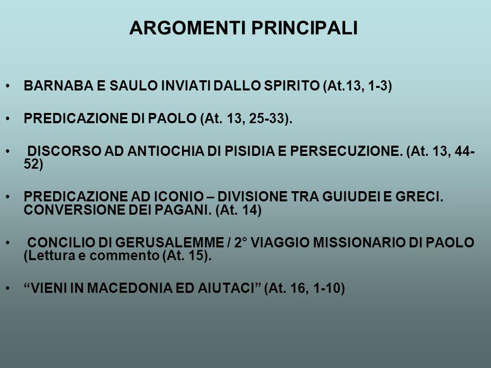 ARGOMENTI PRINCIPALI BARNABA E SAULO INVIATI DALLO SPIRITO (At.13, 1-3) PREDICAZIONE DI PAOLO (At. 13, 25-33).
