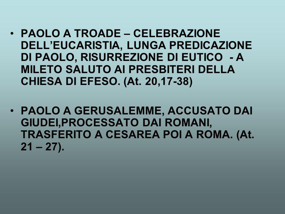 PAOLO A TROADE – CELEBRAZIONE DELL'EUCARISTIA, LUNGA PREDICAZIONE DI PAOLO, RISURREZIONE DI EUTICO - A MILETO SALUTO AI PRESBITERI DELLA CHIESA DI EFESO. (At. 20,17-38)