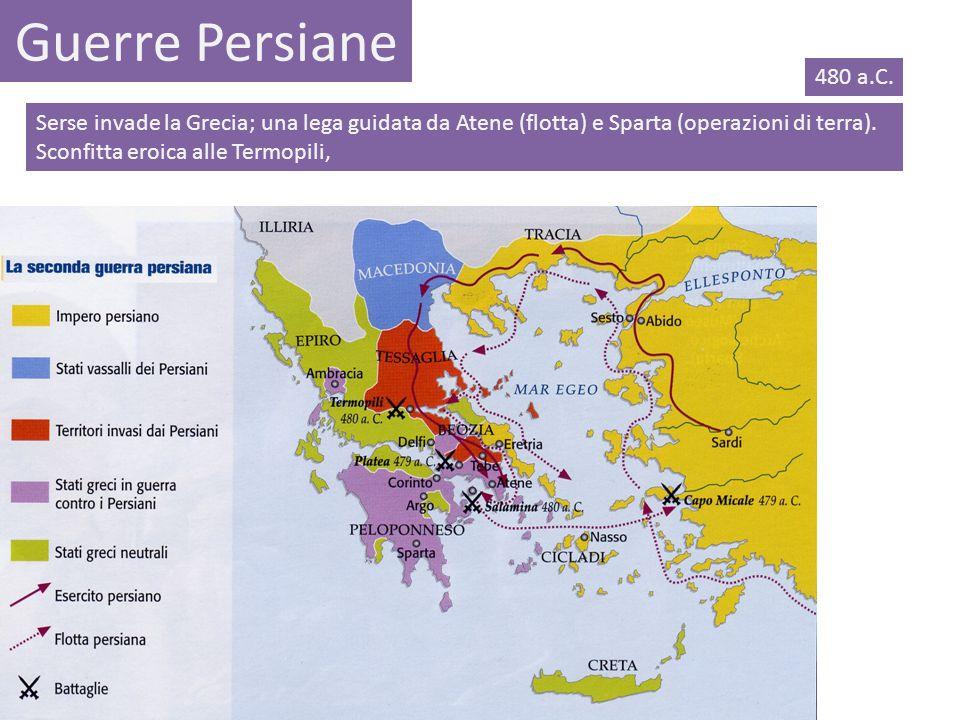 Guerre Persiane 480 a.C. Serse invade la Grecia; una lega guidata da Atene (flotta) e Sparta (operazioni di terra).