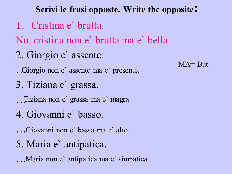 Scrivi le frasi opposte. Write the opposite: