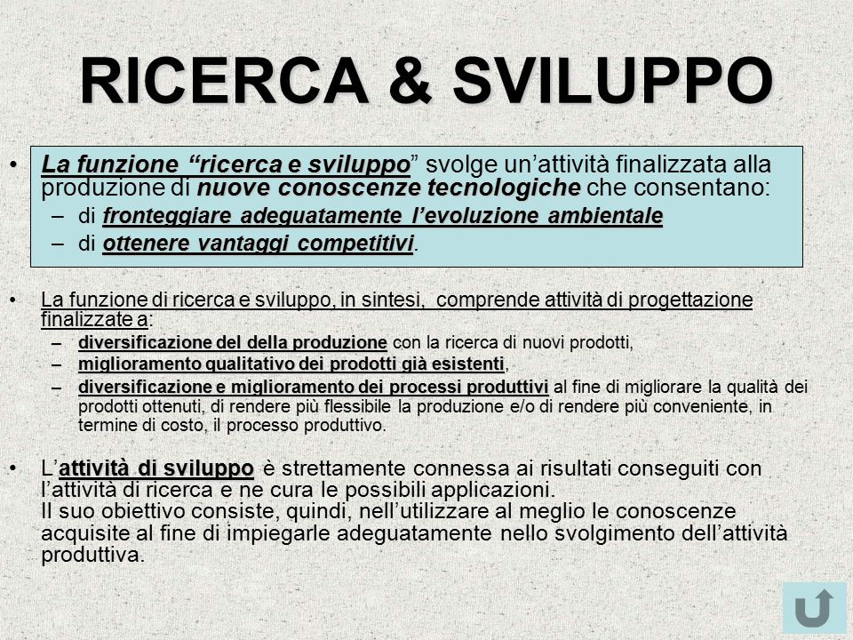 RICERCA & SVILUPPO La funzione ricerca e sviluppo svolge un'attività finalizzata alla produzione di nuove conoscenze tecnologiche che consentano: