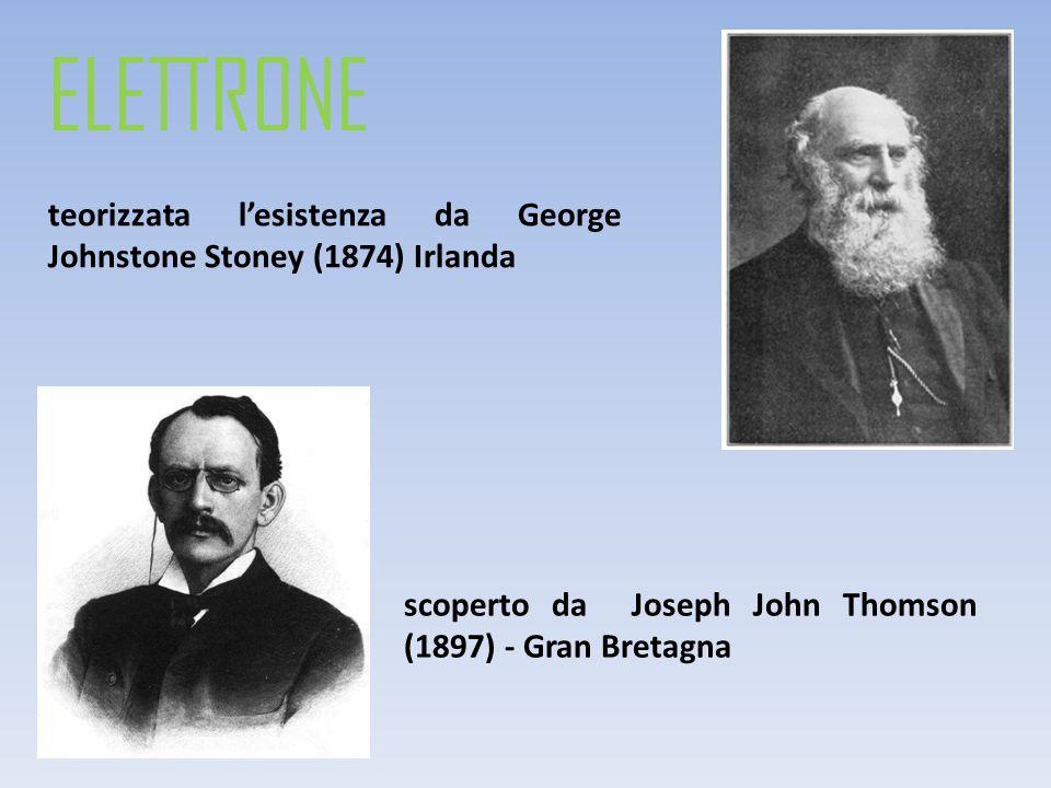 ELETTRONE teorizzata l'esistenza da George Johnstone Stoney (1874) Irlanda.