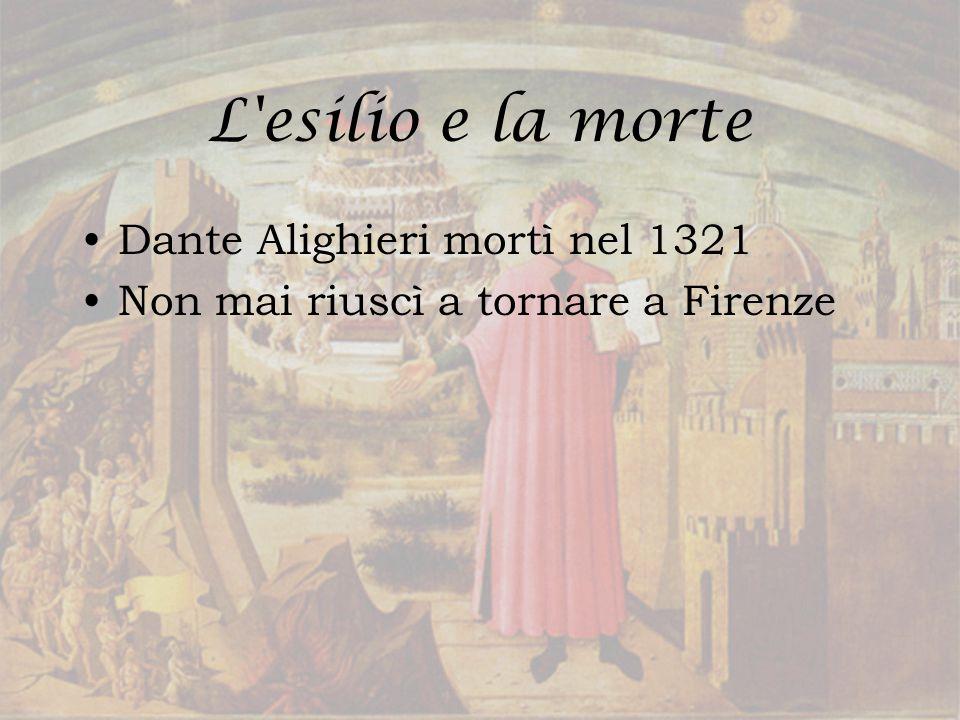 L esilio e la morte Dante Alighieri mortì nel 1321